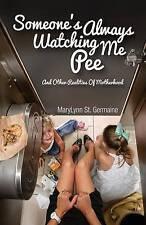 NEW Someone's Always Watching Me Pee: ...and other realities of motherhood