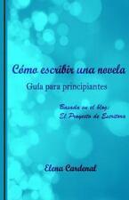 Como Escribir una Novela : Guía para Principiantes by Elena De la Riva and...