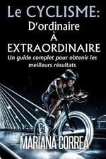 Le Cyclisme : d'ordinaire a Extraordinaire : Un Guide Complet Pour Obtenir...