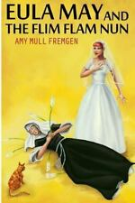 Eula May and the Flim Flam Nun by Amy Fremgen (2014, Paperback)