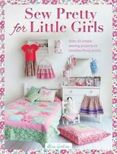 Sew Lovely for Little Girls : Over 20 Simple Sewing Projects in Timeless...