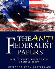 The Anti-Federalist Papers by Robert Yates, Patrick Henry and Samuel Byron...