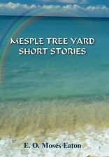 Mesple Tree Yard Short Stories by E. O. Moses Eaton (2005, Hardcover)
