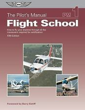 The Pilot's Manual: Flight School: How to Fly Your Airplane Through All the Mane