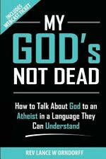 My God's Not Dead!: How to Talk about God to an Atheist in a Language They Can U