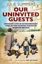 Our Uninvited Guests: Ordinary Lives in Extraordinary Times... by Summers, Julie