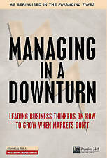 Managing in a Downturn: Leading Business thinkers on how to grow when markets...
