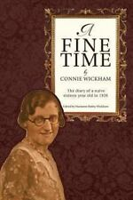 A Fine Time : The Diary of a Naive Sixteen Year Old In 1926 by Connie Wickham...
