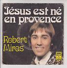 Robert MIRAS Vinyle 45T 7 JESUS NE EN PROVENCE -CHANSON VIEUX POETE -PATHE 12706