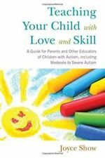 Teaching Your Child with Love and Skill: A Guide for Parents and Other Educators