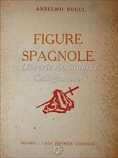 Viaggi: Anselmo Bucci, FIGURE SPAGNOLE 1955 Ceschina con 35 tavole illustrate