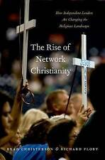 The Rise of Network Christianity: How Independent Leaders Are Changing the Relig