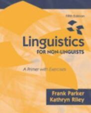 Linguistics for Non-Linguists : A Primer with Exercises by Frank Parker ,5ed
