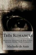 Tres Romances : Mem?rias P?stumas de Br?s Cubas, Quincas Borba, Dom Casmurro:...