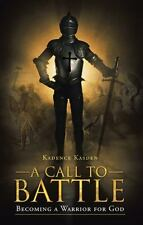 A Call to Battle : Becoming a Warrior for God by Kadence Kasden (2013,...