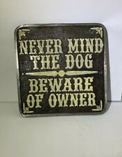 Never mind the Dog Beware of the Owner Plaque Sign Aluminum