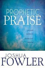 Prophetic Praise: Upload Worship Download Heaven, Joshua Fowler, Good Book
