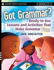 Got Grammar? Ready-to-Use Lessons and Activities That Make Grammar Fun! by Umst