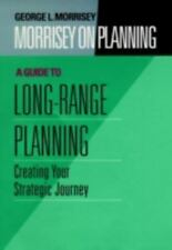 Morrisey on Planning, A Guide to Long-Range Planning: Creating Your Strategic Jo