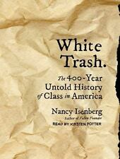 White Trash : The 400-Year Untold History of Class in America by Nancy...