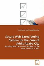 Secure Web Based Voting System for the Case of Addis Ababa City: By Amha Birru