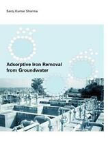 Adsorptive Iron Removal from Groundwater by S. K. Sharma (2001, Hardcover)