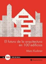 EL FUTURO DE LA ARQUITECTURA EN 100 EDIFICIOS/ THE FUTURE OF ARCHITECTURE IN 100