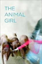The Animal Girl : Two Novellas and Three Stories by John Fulton (2007,...