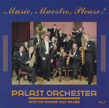PALAST ORCHESTER WITH ITS SINGER MAX RAABE - CD - MUSIC,MAESTRO,PLEASE ! Vol.7
