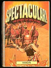 Spectacular ! A Story Of Epic Films - John Cary - Eds. Hamlyn - 1974