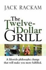 The Twelve-Dollar Grill : A lifestyle philosophy change that will make you...