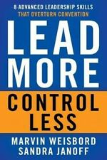 Lead More, Control Less: 8 Advanced Leadership Skills That Overturn...