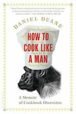 How to Cook Like a Man : A Memoir of Cookbook Obsession by Daniel Duane (2013)