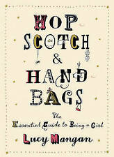 Hopscotch & Handbags: The Truth about Being a Girl: The Essential Guide to Being