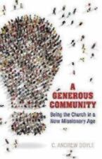 Generous Community : Being the Church in a New Missionary Age: By Doyle, C. A...