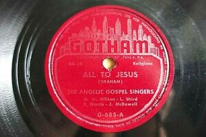 ANGELIC GOSPEL SINGERS 78 ALL TO JESUS / KEEP ME ALL THE WAY  US GOTHAM 685 E/E-