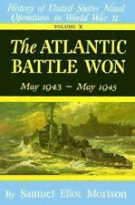 The Atlantic Battle Won: Volume 10 May 1943 -