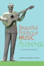 Beautiful Politics of Music: Trova in Yu.. 081731962X by Vargas-Cetina, Gabriela