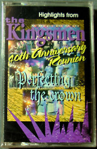 """THE KINGSMEN--""""PERFECTING THE CROWN""""--40th Ann. Reunion (Cassette) NEW"""