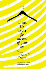 NEW What to Wear for the Rest of Your Life: Ageless Secrets of Style