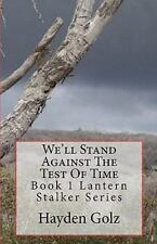 We'll Stand Against the Test of Time by Hayden Golz (2010, Paperback)