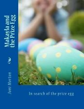 Makayla and the Prize Egg : In Search of the Prize Egg by Joni Morton (2015,...