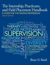 Internship, Practicum, and Field Placement Handbook by Brian N. Baird (2013, Pap