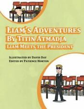 Liam's Adventures : Liam Meets the President by Titin Atmadja (2013, Paperback)