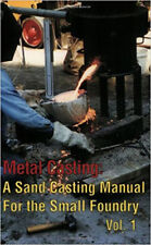 Metal Casting: Sand Casting for the Small Foundry Vol 1