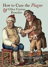 How to Cure the Plague: And Other Curious Remedies, Walker, Julian, Good Book