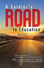 A Soldier's Road to Education : My Story by Clifford J. Ferby (2015, Paperback)