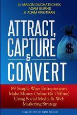 Attract, Capture and Convert : 89 Simple Ways Entrepreneurs Make Money Online...