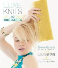 Luxe Knits : The Accessories: Couture Adornments to Knit and Crochet by Laura Z…