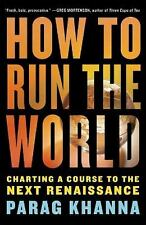 How to Run the World: Charting a Course to the Next Renaissance by Khanna, Para